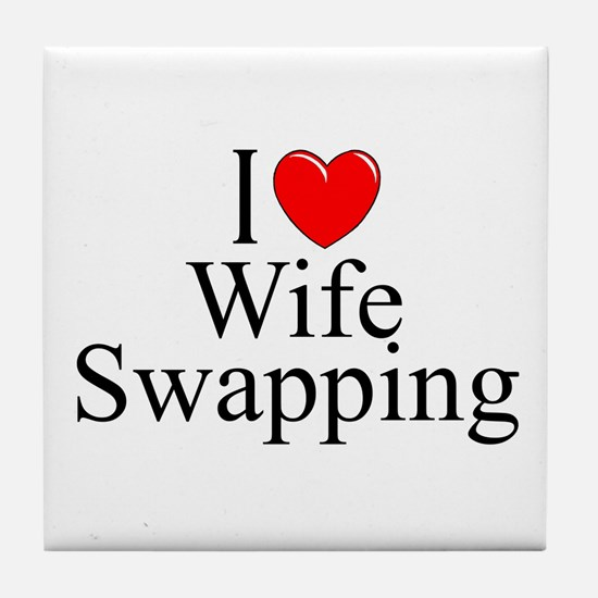 """""""I Love (Heart) Wife Swapping"""" Tile Coaster"""