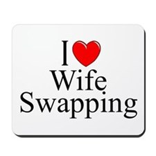 """I Love (Heart) Wife Swapping"" Mousepad"