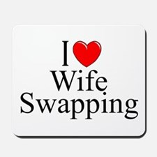 """""""I Love (Heart) Wife Swapping"""" Mousepad"""