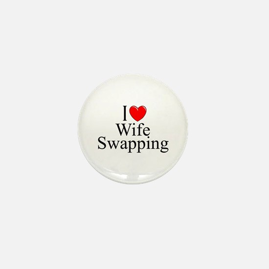 """""""I Love (Heart) Wife Swapping"""" Mini Button"""