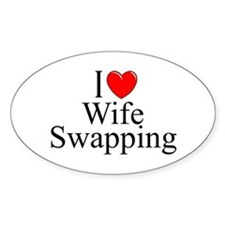 """I Love (Heart) Wife Swapping"" Oval Decal"