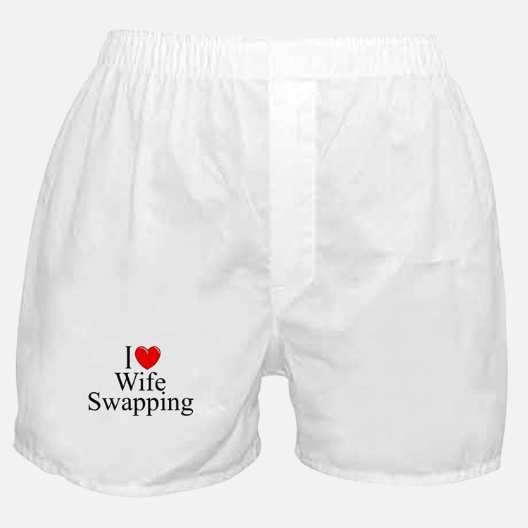 """""""I Love (Heart) Wife Swapping"""" Boxer Shorts"""