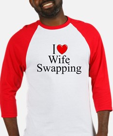 """I Love (Heart) Wife Swapping"" Baseball Jersey"