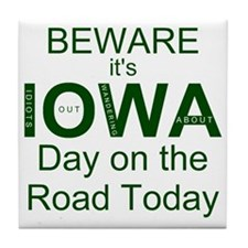 Beware its IOWA Day on the Road Today Tile Coaster