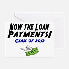 Now the loan payments! Class of 2013 Greeting Card