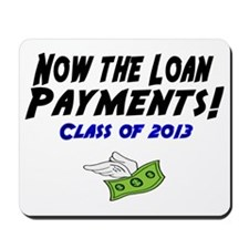Now the loan payments! Class of 2013 Mousepad