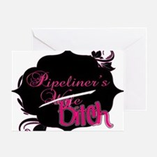 Pipeliner's bitch Greeting Card