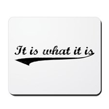 IT IS WHAT IT IS #2 Mousepad