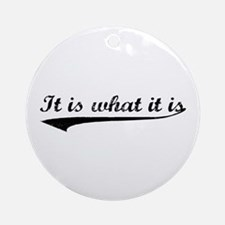 IT IS WHAT IT IS #2 Ornament (Round)