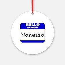 hello my name is vanessa  Ornament (Round)