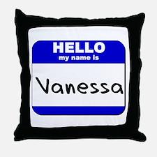 hello my name is vanessa  Throw Pillow