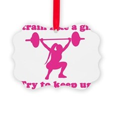 Train Like a Girl Ornament