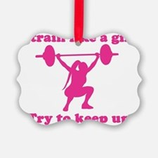 Train Like a Girl Ornament