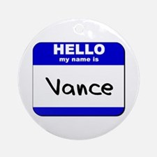 hello my name is vance  Ornament (Round)