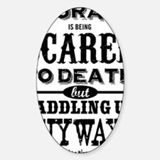 Courage is being scared to death bu Sticker (Oval)