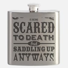 Courage is being scared to death but saddlin Flask