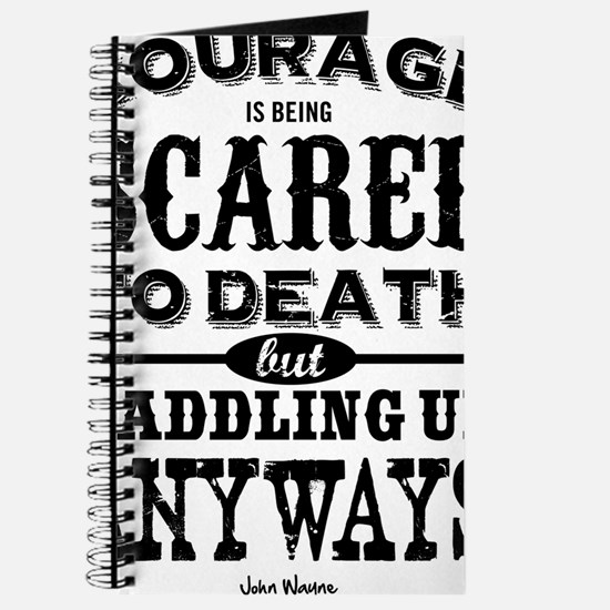 Courage is being scared to death but saddl Journal