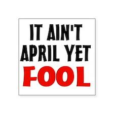 """Not April Fool Square Sticker 3"""" x 3"""""""