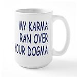 My Karma Your Dogma -all caps- Large Mug