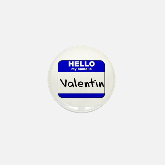 hello my name is valentin Mini Button