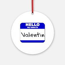 hello my name is valentin  Ornament (Round)