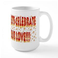 Lets Celebrate Our Love!!! Mug