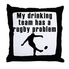 My Drinking Team Has A Rugby Problem Throw Pillow
