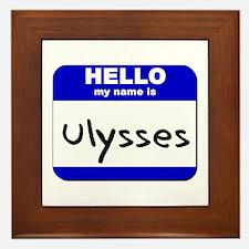 hello my name is ulysses  Framed Tile