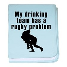 My Drinking Team Has A Rugby Problem baby blanket
