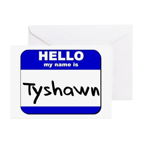 hello my name is tyshawn Greeting Cards (Package