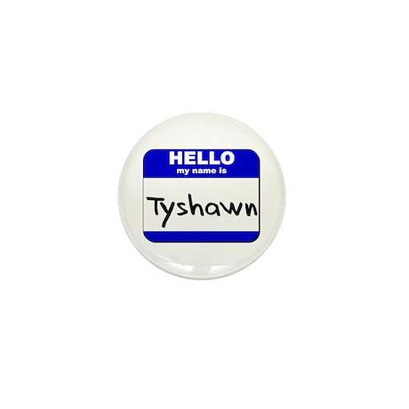 hello my name is tyshawn Mini Button