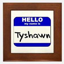 hello my name is tyshawn  Framed Tile