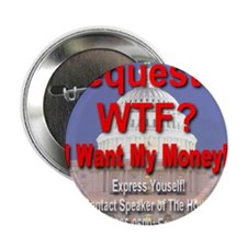 """Sequester WTF? I Want My Money! 2.25"""" Button"""