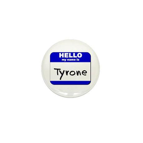 hello my name is tyrone Mini Button