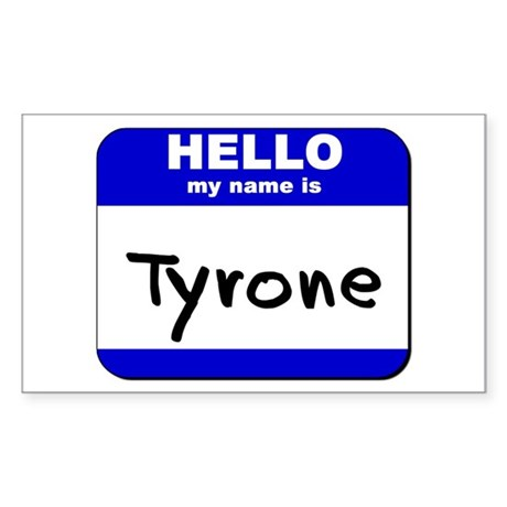 hello my name is tyrone Rectangle Sticker