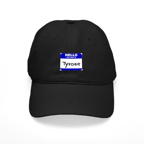 hello my name is tyrone Black Cap