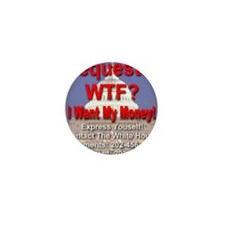 Sequester WTF? I Want My Money! Mini Button