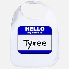 hello my name is tyree  Bib