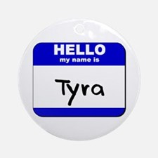 hello my name is tyra  Ornament (Round)