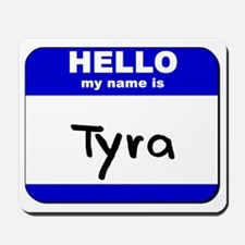 hello my name is tyra  Mousepad