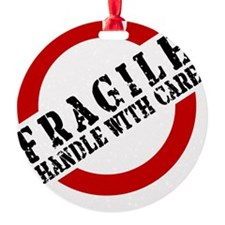 FRAGILE HANDLE WITH CARE Ornament
