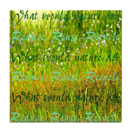 What would nature do Tile Coaster