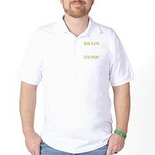I CANT BRAIN TODAY...I GOTS THE DUMB T-Shirt