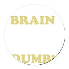 I CANT BRAIN TODAY...I GOTS THE D Round Car Magnet
