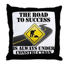 The Road to Success Is Always Under C Throw Pillow