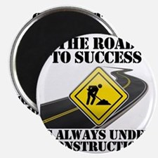 The Road to Success Is Always Under Constru Magnet