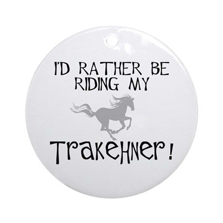 Rather Be-Trakehner! Ornament (Round)