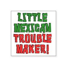 "Little Mexican Trouble Make Square Sticker 3"" x 3"""