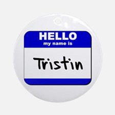 hello my name is tristin  Ornament (Round)