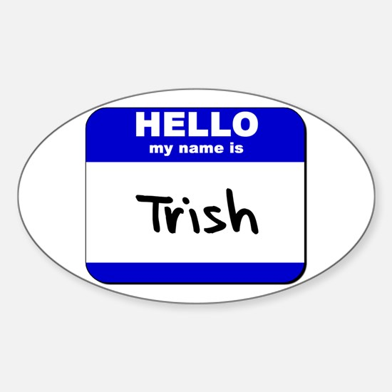 hello my name is trish Oval Decal